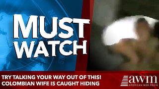 Try talking your way out of this! Colombian wife is caught hiding - Video