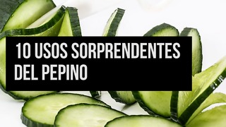 10 Usos Sorprendentes Del Pepino - Video