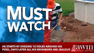 He Starts By Digging 12 Holes Around His Pool, Days Later All His Neighbors Are Jealous - Video