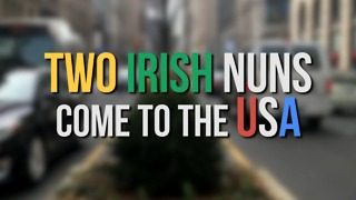 Two Irish Nuns Come to the USA - Video