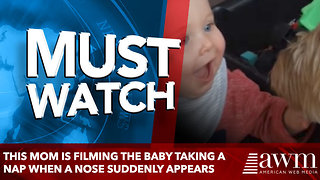 This Mom Is Filming The Baby Taking A Nap When A Nose Suddenly Appears - Video