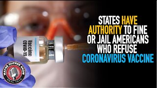 REPORT: States Can Jail Citizens Who Refuse Coronavirus Vaccine!