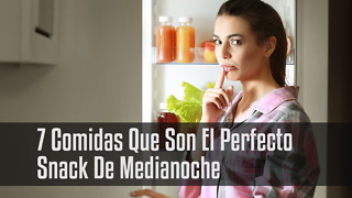7 Comidas Que Son El Perfecto Snack De Medianoche - Video
