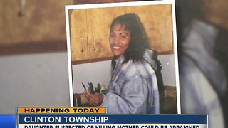 Daughter accused of killing mother in Clinton Township could be arraigned - Video