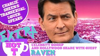 Extra Hot T with Raven: Charlie Sheen's Transsexual Lover Speaks! - Video