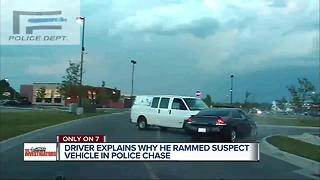 Driver explains why he rammed suspect vehicle in police chase