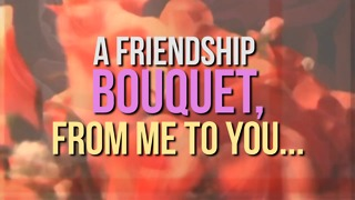 A Friendship Bouquet, From Me to You - Video