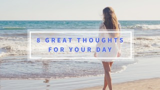8 Great Thoughts for Your Day - Video