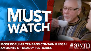 Most Popular Tea Bags Contain Illegal Amounts of Deadly Pesticides - Video