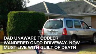 Dad Unaware Toddler Wandered onto Driveway. Now Must Live with Guilt of Death - Video