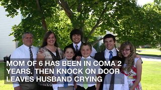 Mom of 6 Has Been in Coma 2 Years. Then Knock on Door Leaves Husband Crying - Video