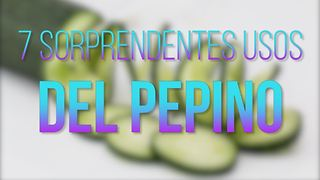 7 Sorprendenes Usos Del Pepino - Video