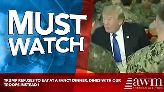 Trump Refuses To Eat At A Fancy Dinner, Dines With Our Troops Instead - Video