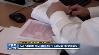 Tax plan has some looking to maximize refund now - Video