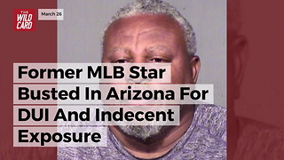 Former MLB Star Busted In Arizona For DUI And Indecent Exposure - Video