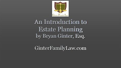 """""""An Introduction to Estate Planning"""" by Bryan Ginter, Esq."""