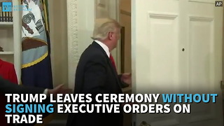 Trump Leaves Ceremony Without Signing Executive Orders On Trade - Video