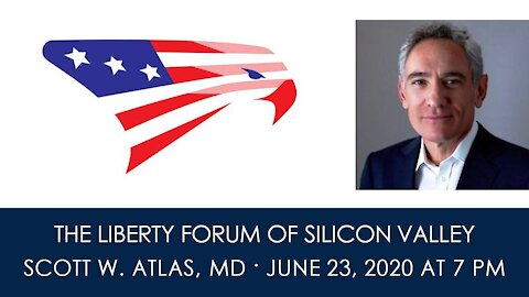 Scott Atlas ~ The Liberty Forum ~ 6-24-2020