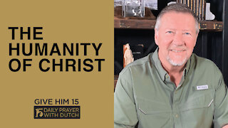 The Humanity of Christ | Give Him 15: Daily Prayer with Dutch | April 3