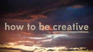 How To Be Creative - Video