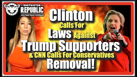 Clinton Calls For Criminal Laws Against Trump Supporters & CNN Calls For Conservatives Removal!