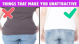 7 Things That Can Make You Unattractive