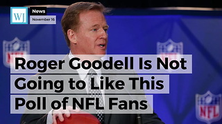 Roger Goodell Is Not Going to Like This Poll of NFL Fans - Video