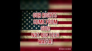 OUR RIGHTS COME FROM GOD! NOT BIG TECH MAFIA