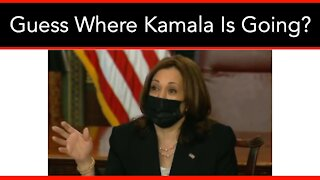 Guess Where Kamala Is Going? (HINT: It Isn't The Border)