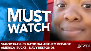 Sailor Trashes National Anthem Because America 'Sucks', Navy Responds - Video