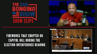 Fireworks erupted on Capitol Hill during the election interference hearing - Dan Bongino Show Clips