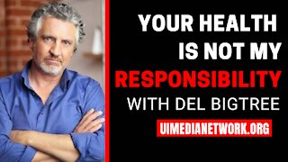 Your Health is not My Responsibility | with Del Bigtree