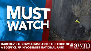 Daredevil throws himself off the edge of a 800ft cliff in Yosemite national park - Video