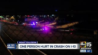 One person hurt in crash on I-10 in Tolleson - Video