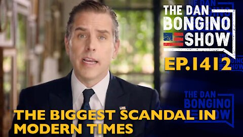 Ep. 1412 The Biggest Scandal in Modern Times - The Dan Bongino Show