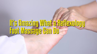 It's Amazing What a Reflexology Foot Massage Can Do - Video