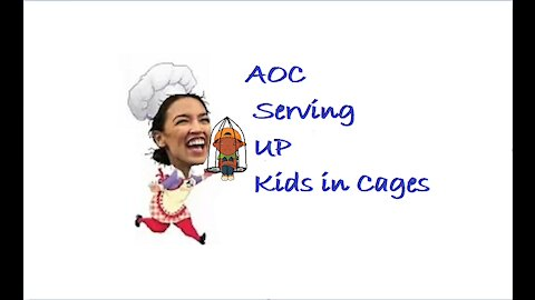 AOC serving up kids in cages