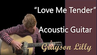 Love Me Tender on acoustic - Grayson Lilly playing