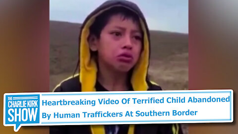 Heartbreaking Video Of Terrified Child Abandoned By Human Traffickers At Southern Border