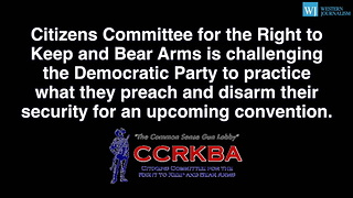 2nd Amendment Group Challenges Democratic Party To Disarm Their Guards At Convention - Video