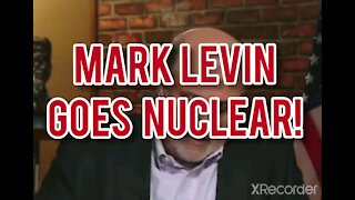 MARK LEVIN GOES NUCLEAR