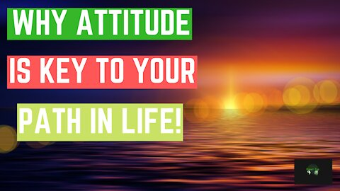 Attitude Is The Key To Your Path In Life