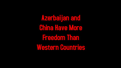 Azerbaijan and China Have More Freedom Than Western Countries 5-6-2021