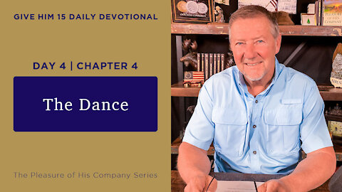 Day 4, Chapter 4: The Dance | Give Him 15: Daily Prayer with Dutch | May 10