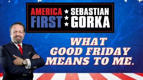 What Good Friday means to me. Sebastian Gorka on AMERICA First
