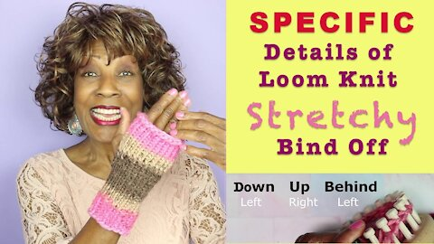 Specific Details of Loom Knit Stretchy Bind Off (Used In The Fingerless Mittens)