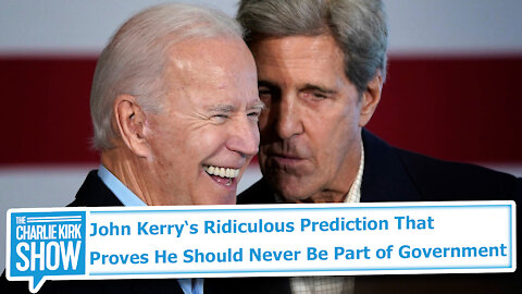 John Kerry's Ridiculous Prediction That Proves He Should Never Be Part of Government