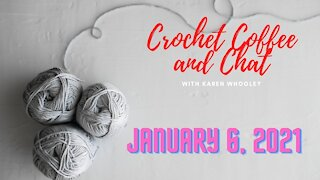 Crochet Coffee and Chat with Karen - January 6, 2021