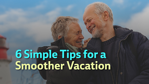6 Simple Tips for a Smoother Vacation