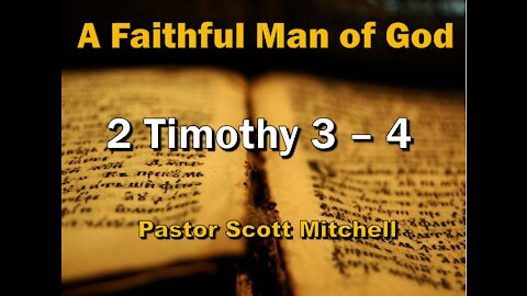 A Faithful Man of God - 2 Timothy Chapters 3 and 4